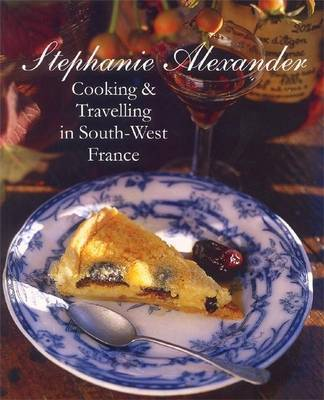 Cooking and Travelling in South-West France by Stephanie Alexander