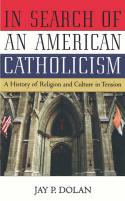 In Search of an American Catholicism by Jay P Dolan