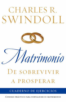 Matrimonio: De Sobrevivir A Prosperar: Cuaderno De Ejercicios / Marriage: From Surviving to Thriving Workbook by Charles R Swindoll