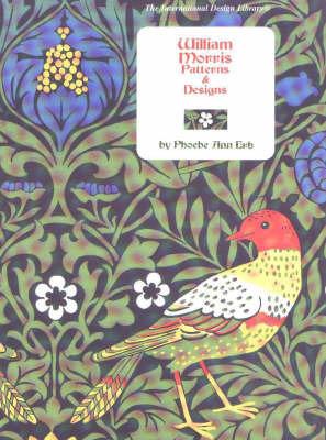 William Morris Patterns & Designs by Phoebe Ann Erb