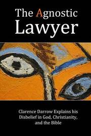 The Agnostic Lawyer by Clarence Darrow