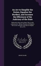 An ACT to Simplify the Duties, Equalize the Burdens, and Increase the Efficiency of the Judiciary of the State by Rhode Island