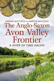 The Anglo-Saxon Avon Valley Frontier by Hannah Whittock