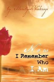 Now I Remember Who I Am by Marilyn Vickrage