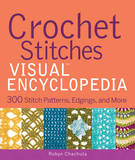 Crochet Stitches Visual Encyclopedia by Robyn Chachula