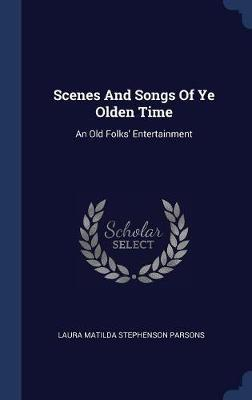 Scenes and Songs of Ye Olden Time