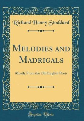 Melodies and Madrigals by Richard Henry Stoddard image