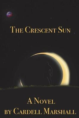 The Crescent Sun by Cardell Marshall image
