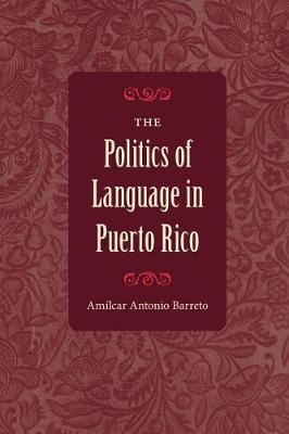 The Politics of Language in Puerto Rico by Amilcar Antonio Barreto