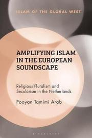 Amplifying Islam in the European Soundscape by Pooyan Tamimi Arab
