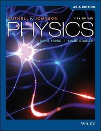 Physics, 11th Edition Asia Edition by John D. Cutnell