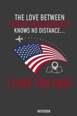 The love between Father and Daugther knows no distance I love you Dad Notebook by Kaiasworld Journal Princess Notebook