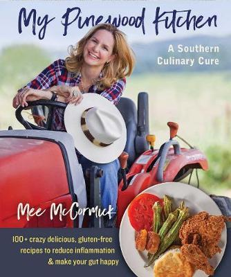 My Pinewood Kitchen, A Southern Culinary Cure by Mee McCormick