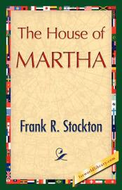 The House of Martha by R Stockton Frank R Stockton