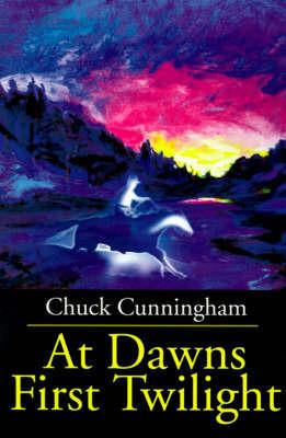 At Dawns First Twilight by Chuck Cunningham