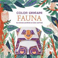 Color Origami: Fauna (Adult Coloring Book): 60 Animals and Birds to Color and Fold by Abrams Noterie