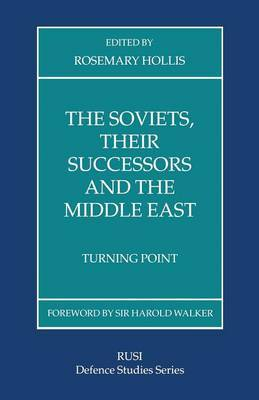 The Soviets, Their Successors and the Middle East by Rosemary Hollis