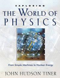 Exploring the World of Physics by John Hudson Tiner