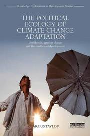 The Political Ecology of Climate Change Adaptation by Marcus Taylor