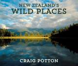 New Zealand's Wild Places by Craig Potton
