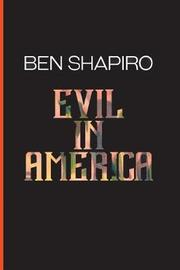 Evil in America by Ben Shapiro image