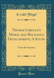 Thomas Carlyle's Moral and Religious Development; A Study by Ewald Flugel image