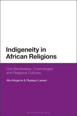 Indigeneity in African Religions by Afe Adogame