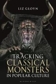 Tracking Classical Monsters in Popular Culture by Liz Gloyn
