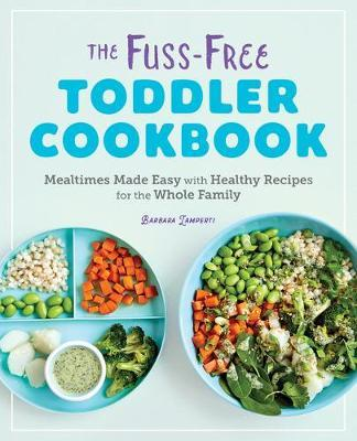 The Fuss-Free Toddler Cookbook by Barbara Lamperti
