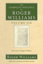The Complete Writings of Roger Williams, Volume 6 by Roger Williams
