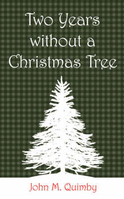 Two Years Without a Christmas Tree by John M. Quimby