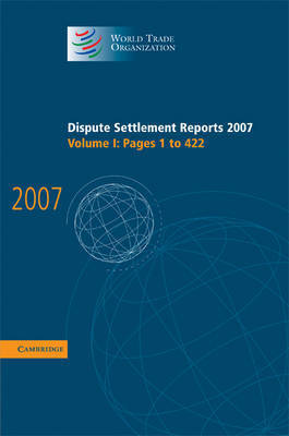 Dispute Settlement Reports 2007: Volume 1, Pages 1-422 by World Trade Organization