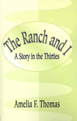 The Ranch and I: A Story of the Thirties by Amelia F Thomas