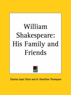 William Shakespeare: His Family by Charles Isaac Elton