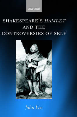 Shakespeare's Hamlet and the Controversies of Self by John Lee