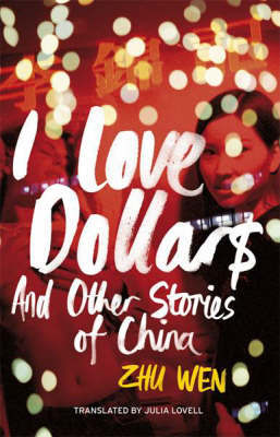 I Love Dollars: and Other Stories of China by Zhu Wen image