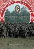 Te Hokowhitu a Tu: The Maori Pioneer Battalion in the First World War by Christopher Pugsley