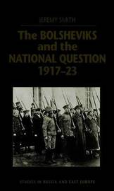 The Bolsheviks and the National Question, 1917-23 by Jeremy Smith