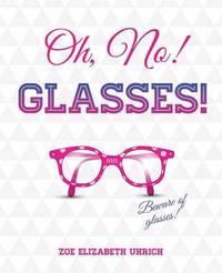 Oh No, Glasses by Zoe Elizabeth Uhrich