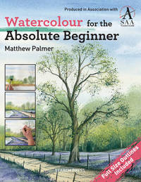 Watercolour for the Absolute Beginner by Matthew Palmer