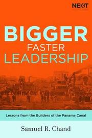 Bigger, Faster Leadership by Samuel Chand