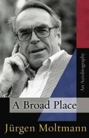 A Broad Place by Jurgen Moltmann