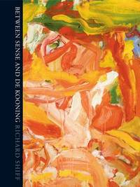 Between Sense and De Kooning by Richard Shiff