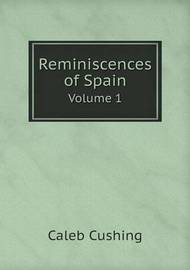 Reminiscences of Spain Volume 1 by Caleb Cushing