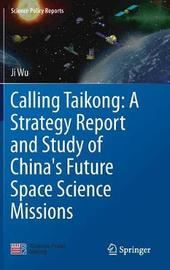 Calling Taikong: A Strategy Report and Study of China's Future Space Science Missions by Ji Wu