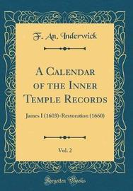 A Calendar of the Inner Temple Records, Vol. 2 by F an Inderwick