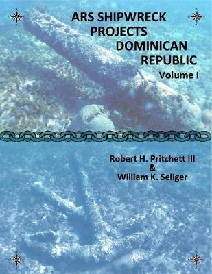 ARS Shipwreck Projects Dominican Republic Volume I by William K Seliger