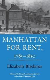 Manhattan for Rent, 1785-1850 by Elizabeth Blackmar