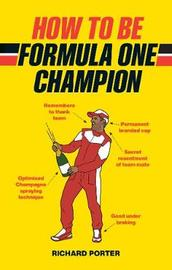 How to be Formula One Champion by Richard Porter