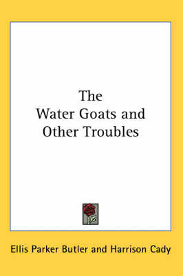 The Water Goats and Other Troubles by Ellis Parker Butler